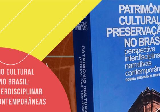 Livro Patrimônio Cultural e Preservação no Brasil: perspectiva interdisciplinar e narrativas contemporâneas