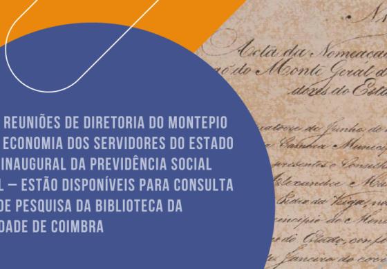 Atas das Reuniões de Diretoria do Montepio Geral de Economia dos Servidores do Estado – Marco inaugural da previdência social no Brasil – estão disponíveis para consulta na base de pesquisa da Biblioteca da Universidade de Coimbra