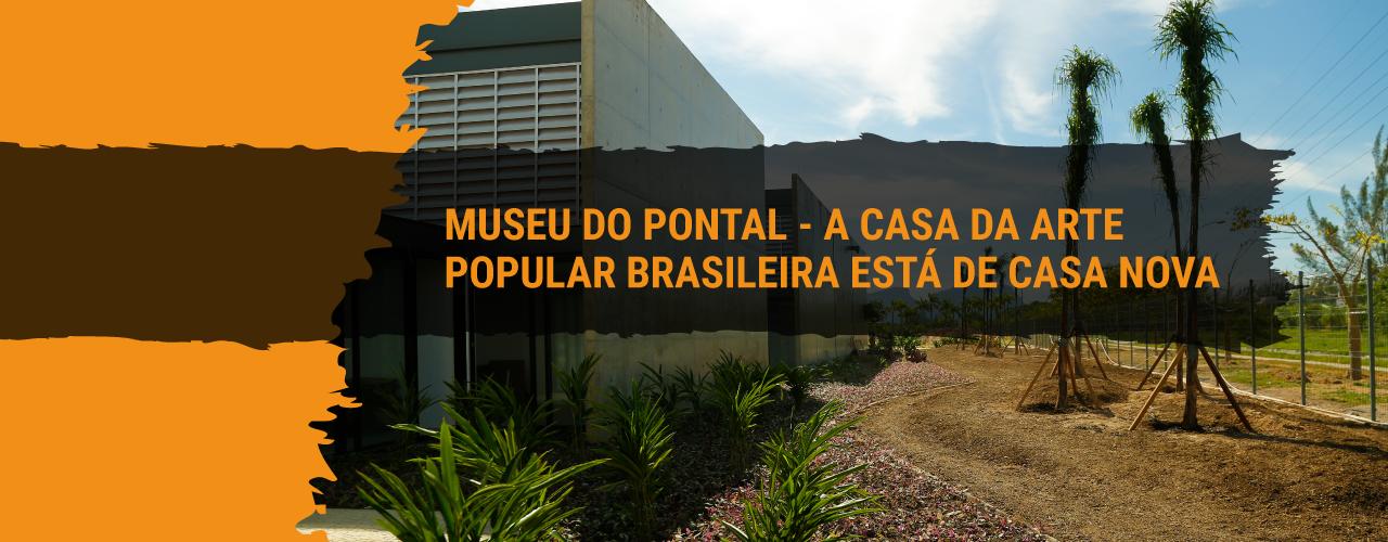 Museu do Pontal - A casa da arte popular brasileira está de casa nova